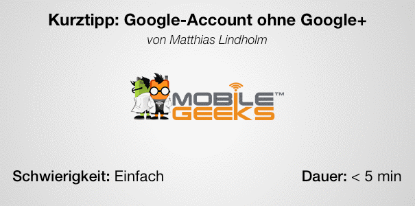 Kurztipp: Google-Account ohne Google+