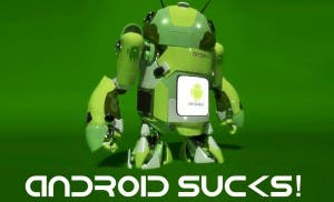Android sucks big time